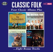 "Various Artists: ""Classic Folk - Four Classic Albums Plus (The Highwaymen / The Brothers Four / The Slightly Fabulous Limeliters / Peter, Paul & Mary) (2CD)"